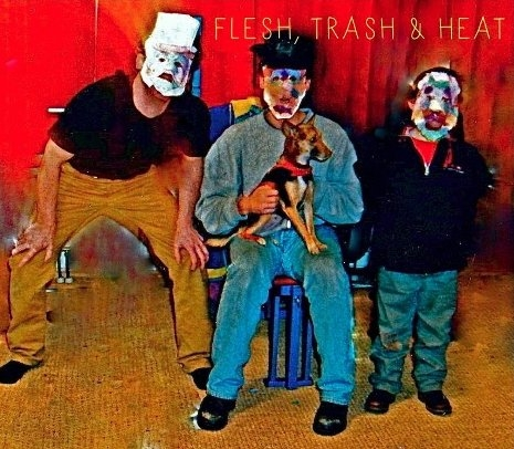 Flesh Trash and Heat